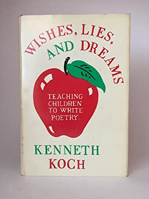 Wishes, Lies, and Dreams: Teaching Children to Write Poetry: KOCH, Kenneth and the Students of P.S....