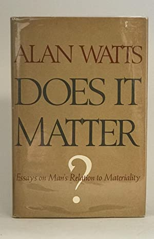 Does it Matter? Essays on Man's Relation to Materiality: WATTS, Alan