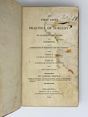 The First Lines of the Practice of Surgery: Being an Elementary Work for Students: COOPER, Samuel (...