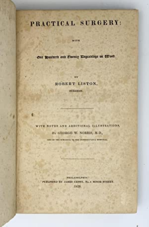 Practical Surgery.; With notes and additional illustrations by George W. Norris: LISTON, Robert (...