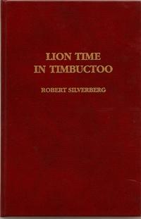 Lion Time in Timbuctoo: Silverberg, Robert with an Introduction by Karen Haber and Illustrations by...