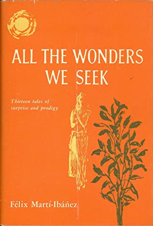 All the Wonders We Seek: Thirteen Tales of Surprise and Prodigy: Mart'-Ib?-ez, F?lix