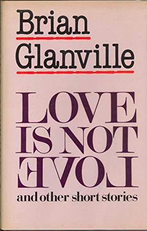 Love Is Not Love and Other Short Stories: Glanville, Brian