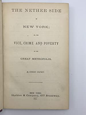 The Nether Side of New York: Or, the Vice, Crime and Poverty of the Great Metropolis: CRAPSEY, ...