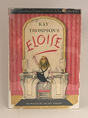 Kay Thompson's Eloise: A Book for Precocious Grown Ups: THOMPSON, Kay / lllustrated by Hilary ...