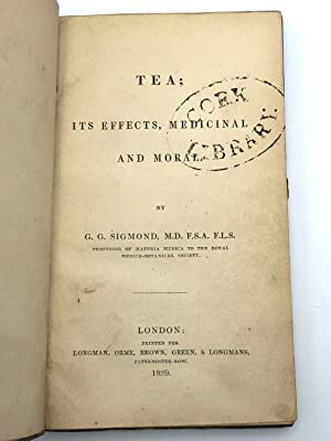 Tea: Its Effects, Medicinal and Moral: Sigmond, G. G.