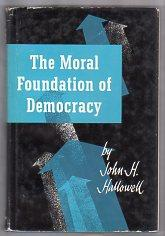 THE MORAL FOUNDATIONS OF DEMOCRACY: Hallowell, John H.
