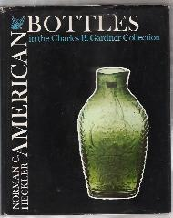 AMERICAN BOTTLES IN THE CHARLES B. GARDNER COLLECTION: Heckler, Norman C