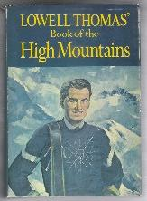 LOWELL THOMAS' BOOK OF THE HIGH MOUNTAINS: Lowell, Thomas