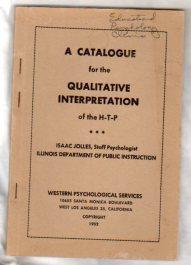 A CATALOG FOR THE QUALITATIVE INTERPRETATION OF THE HOUSE-TREE-PERSON (H-T-P): JOLLES, Isaac