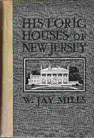 HISTORIC HOUSES OF NEW JERSEY: Mills, Jay W.