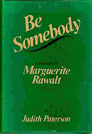 BE SOMEBODY A Biography of Marguerite Rawalt: Paterson, Judith