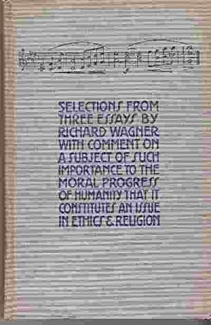 SELECTIONS FROM THREE ESSAYS BY RICHARD WAGNER: Wagner, Richard /
