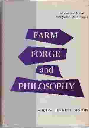 FARM, FORGE, AND PHILOSOPHY Chapters from a Swedish Immigrant's Life in America: Benson, ...
