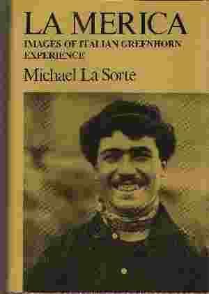 LA MERICA: IMAGES OF ITALIAN GREENHORN EXPERIENCE: La Sorte, Michael