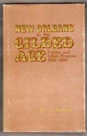 NEW ORLEANS IN THE GILDED AGE Politics and Urban Progress 1880-1896: Jackson, Joy J.