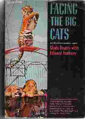 FACING THE BIG CATS My World of Lions and Tigers: Beatty, Clyde / Anthony, Edward