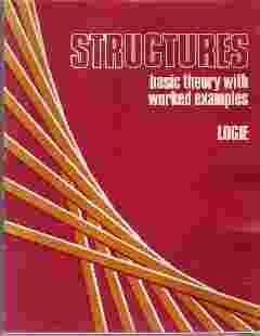 STRUCTURES. BASIC THEORY WITH WORKED EXAMPLES: Logie, Kenneth Forsythe