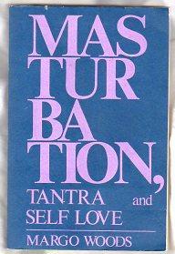 MASTURBATION TANTRA AND SELF LOVE: Woods, Margo