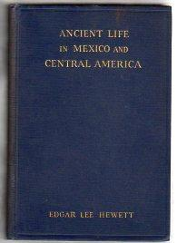 ANCIENT LIFE IN MEXICO AND CENTRAL AMERICA: Hewett, Edgar L.