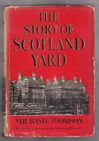THE STORY OF SCOTLAND YARD: Thomson, Sir Basil