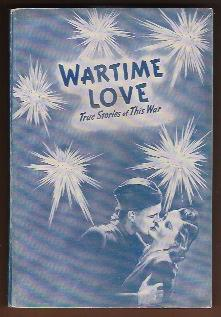 WARTIME LOVE True Stories of Love and Life in This War