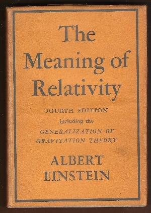 THE MEANING OF RELATIVITY. (FOURTH EDITION) INCLUDING THE GENERALIZED THEORY OF GRAVITATION: ...