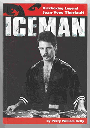 Iceman Kickboxing Legend Jean-Yves Therriault: Kelly, Perry William