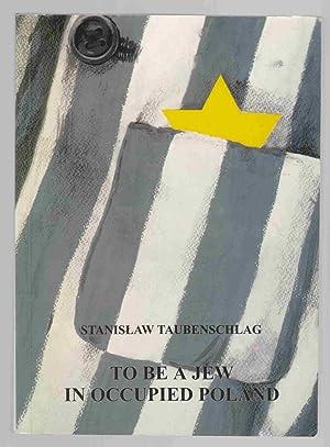 To be a Jew in Occupied Poland: Taubenschlag, Stanislaw (Stanley