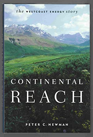 Continental Reach The Westcoast Energy Story: Newman, Peter C.