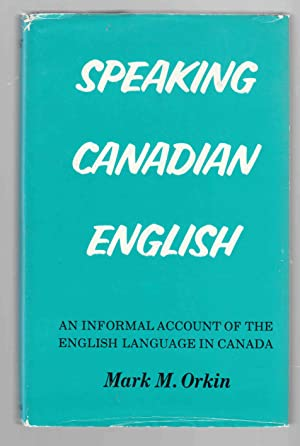 Speaking Canadian English An Informal Account of: Orkin, Mark M.
