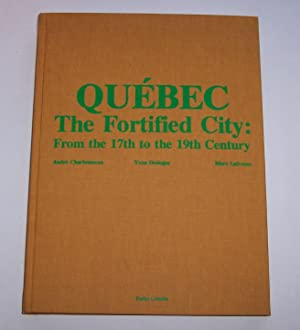 Quebec The Fortified City: from the 17th: Charbonneau, Andre &