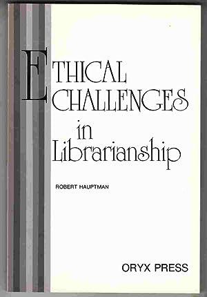 Ethical Challenges in Librarianship: Hauptman, Robert