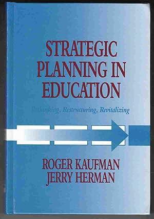 Strategic Planning in Education Rethinking, Restructuring, Revitalizing: Kaufman, Roger &
