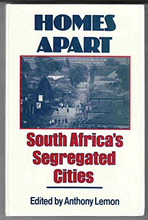 Homes Apart South Africa's Segregated Cities: Lemon, Anthony (Ed.