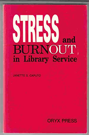 Stress and Burnout in Library Service: Caputo, Janette S.