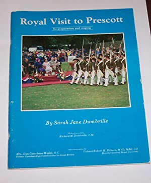 Royal Visit to Prescott: Its Preparation and: Dumbrille, Sarah Jane