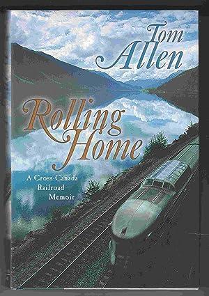 Rolling Home A Cross-Canada Railroad Memoir: Allen, Tom