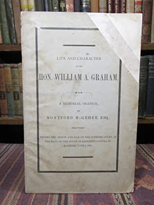 Life and Character of the Hon. William A. Graham. A Memorial Oration, Before the Bench and Bar of...