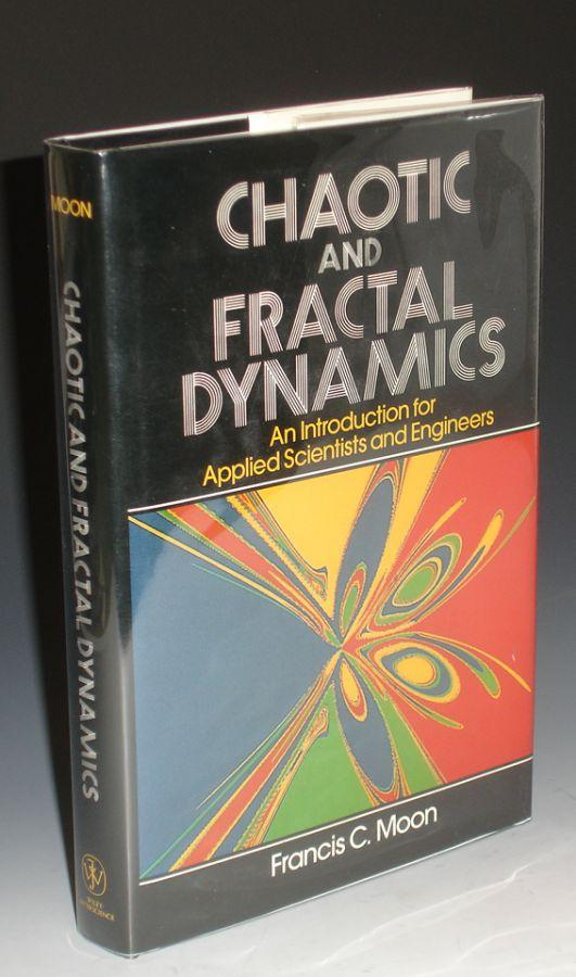 Chaotic and Fractal Dynamics: An Introduction for Applied Scientists and Engineers Moon, Francis C.