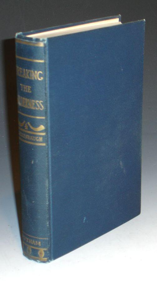 Breaking the Wilderness; the Story of the Conquest of the Far West, from the Wanderings of Cabez De Vaca , to the First Descend of the Colorado By Po