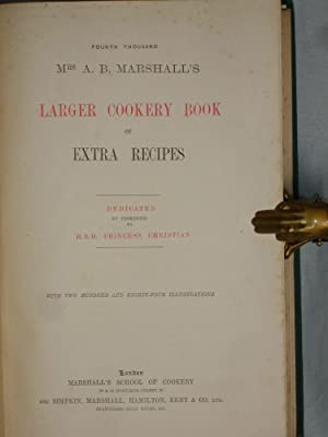 Mrs. A.B. Marshall's Larger Cookery Book of Extra Recipes: Marshal, Mrs. A.B.