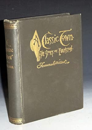 """Classic Town; the story of Evanston; By an """"Old timer"""": Willard, Frances"""