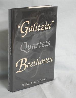 """The """"Galitzin"""" Quartets of Beethoven: Opp. 127, 132, 130: Chua, Daniel K. L."""