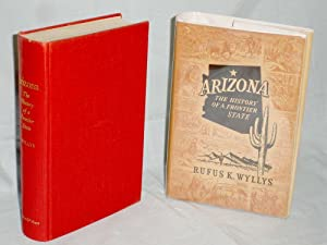 Arizona, the History of a Frontier State: Wyllys, Rufus K.
