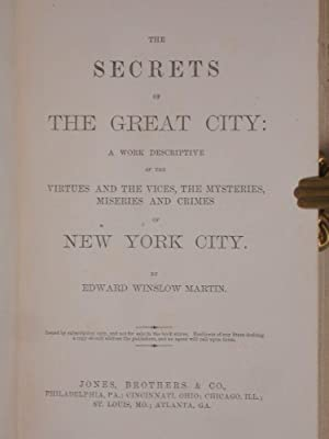 The Secrets of the Great City: a Work Descriptive of the Virtues and the Vices, the Mysteries, ...