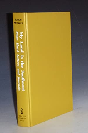 My Land is the Southwest, Peter Hurd Letters and Journals: Hurd, Peter (Metzger, Robert, Ed.)