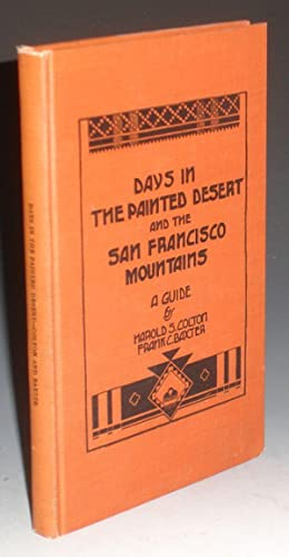 Days in the Painted Desert and the San Francisco Mountains, a Guide: Colton, Harold S. And Baxter, ...