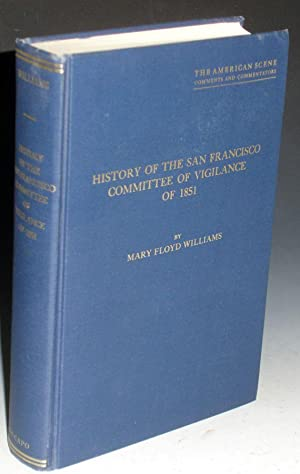 History of the San Francisco Committee of Vigilance of 1851, a Study of Social Control on the ...