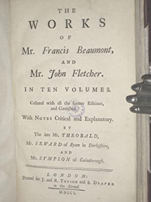 The works of Mr. Francis Beaumont and Mr. John Fletcher in Ten Volumes. Collated with All the ...
